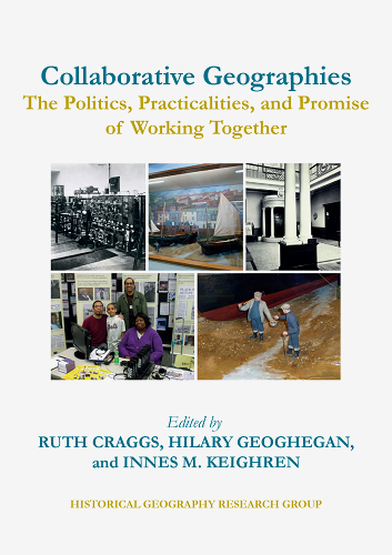 Collaborative geographies: the politics, practicalities, and promise of working together